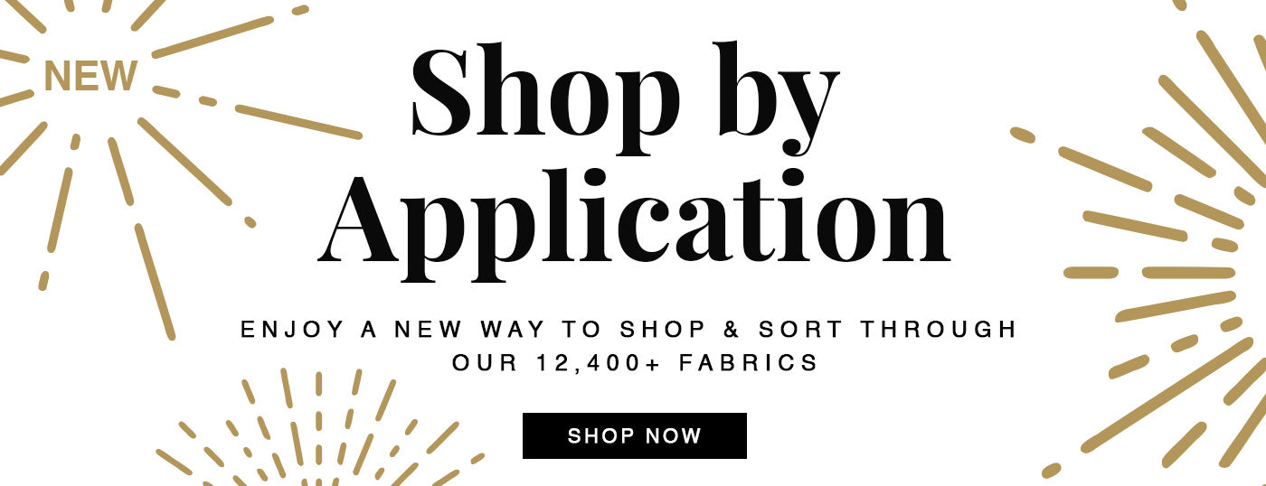 Enjoy a New Way to Shop! Shop by the end use of the fabric with our Shop by Applicaitons page here!