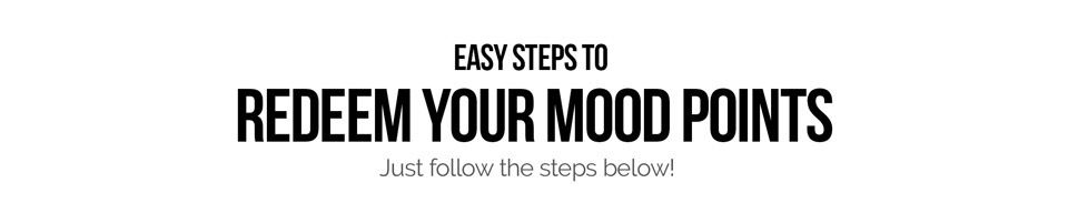 3 Easy Steps to Redeem Your Mood Points. Just follow the steps below!
